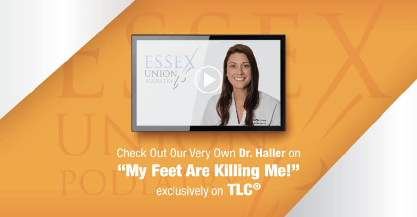 Essex Union Podiatry Dr. Sarah Haller featured on TLC's My Feet Are Killing Me